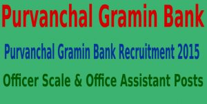 Purvanchal Gramin Bank Requirement for 242 posts of officer & Officer assistance