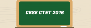 CBSE CTET 2016:Important points to be considered before taking up the exam