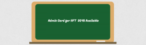 Admit cards of IIFT entrance exam 2015 are available