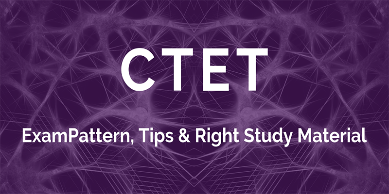 CTET Exam Pattern, Tips-& Right Study Material 2019