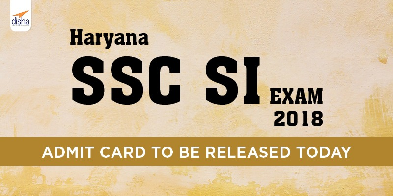 Haryana SSC SI EXAM 2018 ADMIT CARD