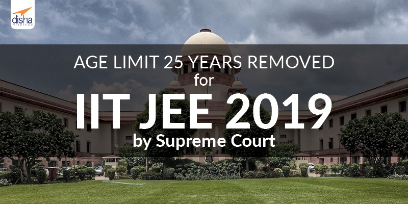 AGE LIMIT 25 YEARS REMOVED FOR IIT JEE 2019 BY Supreme Court