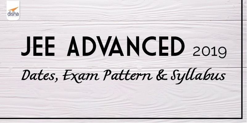 JEE advanced 2019 dates, exam pattern & syllabus