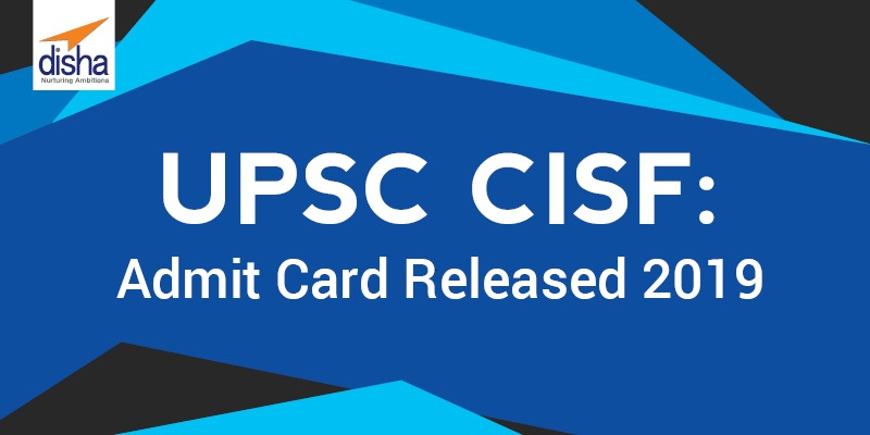 UPSC CISF admit card released