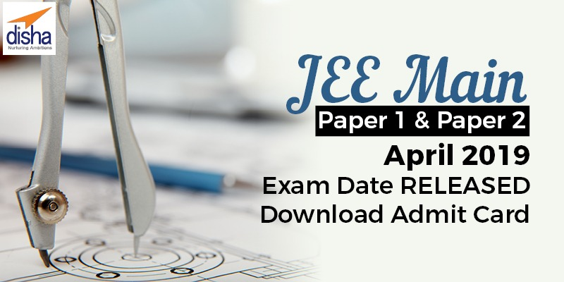 JEE Main- Paper 1 & Paper 2- April 2019 Exam Date RELEASED