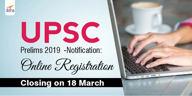 UPSC Prelims 2019 -Notification: Online Registration Closing on 18 March