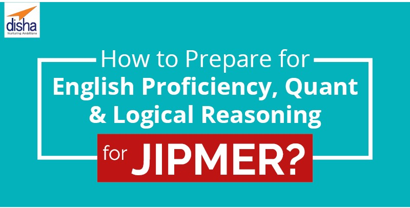 HOW TO PREPARE FOR ENGLISH PROFICIENCY, QUANT & LOGICAL REASONING FOR JIPMER?