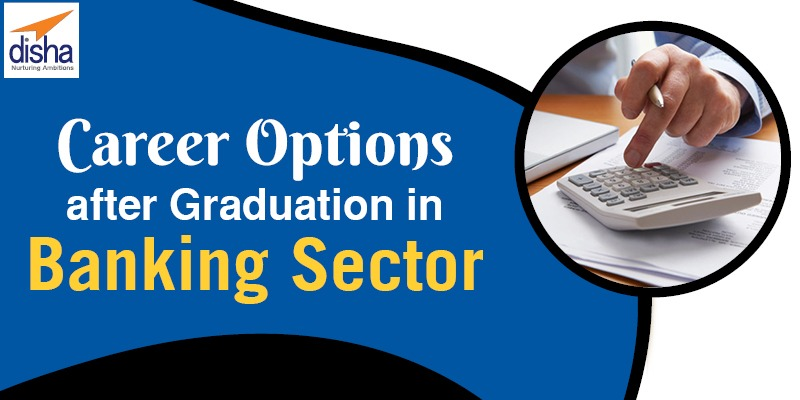 Career Options after Graduation in Banking Sector 2019