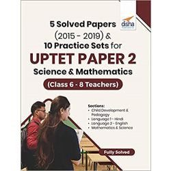 5 Solved Papers (2015 - 2019) & 10 Practice Sets for UPTET Paper 2 Science & Mathematics (Class 6 - 8 Teachers)