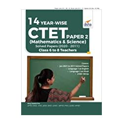 14 YEAR-WISE CTET Paper 2 (Mathematics & Science) Solved Papers (2011 - 2020) - 3rd English Edition
