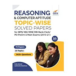Reasoning & Computer Aptitude Topic-wise Solved Papers for IBPS/ SBI/ RRB/ RBI Bank Clerk/ PO Prelim & Main Exams (2010-21) 5th Edition