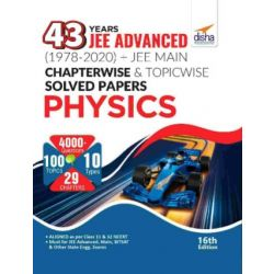 43 Years JEE Advanced (1978 - 2020) + JEE Main Chapterwise & Topicwise Solved Papers Physics 16th Edition