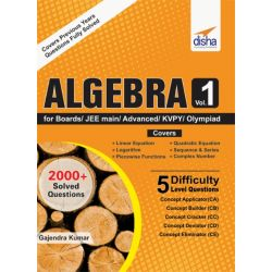 Algebra Vol 1 for Boards/ JEE Main/ Advanced/ Olympiads/ KVPY