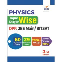 Physics Topic-wise & Chapter-wise Daily Practice Problem (DPP) Sheets for JEE Main/ BITSAT - 3rd Edition