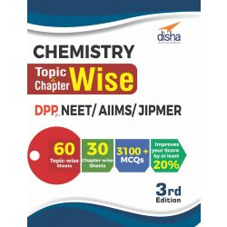 Chemistry Topic-wise & Chapter-wise Daily Practice Problem (DPP) Sheets for NEET/ AIIMS/ JIPMER 3rd Edition