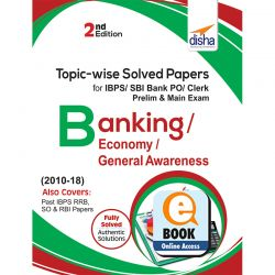 Topic-wise Solved Papers for IBPS/ SBI Bank PO/ Clerk Prelim & Main Exam (2010-18) Banking/ Economy/ General Awareness 2nd Edition ebook