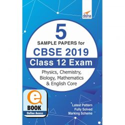 5 Sample Papers for CBSE 2019 Class 12 Exam - Physics, Chemistry Mathematics, Biology & English Core eBook