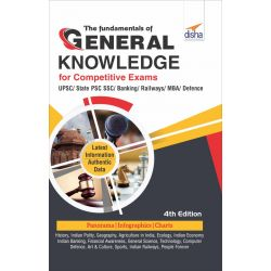 The Fundamentals of General Knowledge for Competitive Exams - UPSC/ State PCS/ SSC/ Banking/ Railways/ MBA/ Defence - 4th Edition