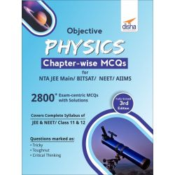 Objective Physics Chapter-wise MCQs for NTA JEE Main/ BITSAT/ NEET/ AIIMS 3rd Edition