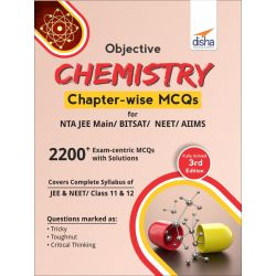 Objective Chemistry Chapter-wise MCQs for NTA JEE Main/ BITSAT/ NEET/ AIIMS 3rd Edition