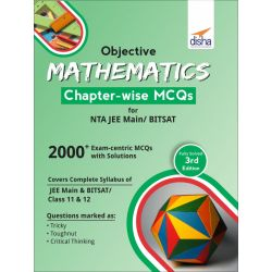 Objective Mathematics Chapter-wise MCQs for NTA JEE Main/ BITSAT 3rd Edition