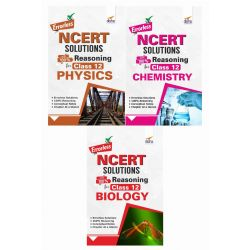 Errorless NCERT Solutions with with 100% Reasoning for Class 12 Physics, Chemistry & Biology