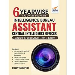 6 YEAR-WISE Solved Papers - Intelligence Bureau Assistant Central Intelligence Officer Grade-II/ Executive (Tier-I) Exam